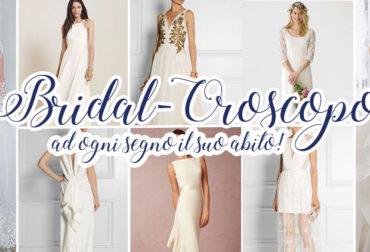 Bridal-Oroscopo: ad ogni segno il suo abito!