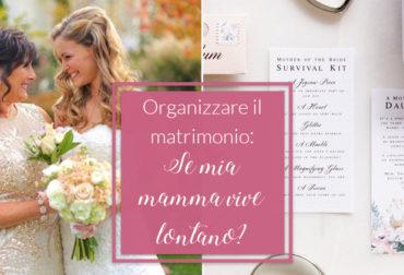 Matrimonio: Se mia mamma vive lontano?