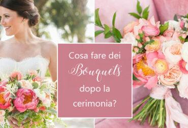 Cosa fare dei bouquets dopo la cerimonia?